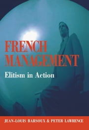 French Management - Elitism in Action ebook by Jean-Louis Barsoux,Peter Lawrence