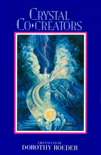 Crystal Co-Creators ebook by Dorothy Roeder