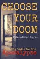 Choose Your Doom - Collected Short Stories ebook by Sandra Seymour, Ono Ekeh, J. L. Stowers,...