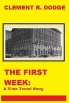 The First Week: A Time Travel Story ebook by Clement Dodge