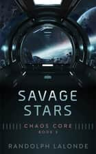 Savage Stars: Chaos Core Book 3 ebook by Randolph Lalonde