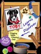 Toby The Dog Learns 2 Discover ~ An Elementary Picture Learning Book ebook by Patty Ann