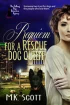 Requiem for a Rescue Dog Queen ebook by M K Scott