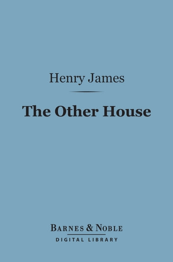 The Other House (Barnes & Noble Digital Library) 電子書籍 by Henry James