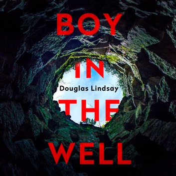 Boy in the Well - A Scottish murder mystery with a twist you won't see coming (DI Westphall 2) audiobook by Douglas Lindsay