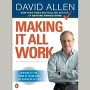 Making It All Work - Winning at the Game of Work and the Business of Life audiobook by David Allen