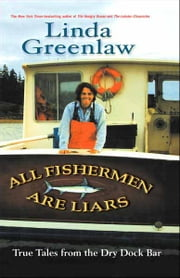 All Fishermen Are Liars - True Tales from the Dry Dock Bar ebook by Linda Greenlaw