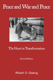 Peace and War and Peace: The Heart in Transformation ebook by Ginsberg, Mitchell D.