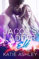 Jacob's Ladder: Eli - Jacob's Ladder, #2 ebook by Katie Ashley