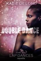 Double Dance - Love and Lapdances, #4 ebook by Katie de Long