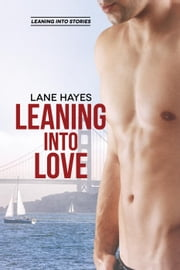 Leaning Into Love - Leaning Into Stories, #1 ebook by Lane Hayes