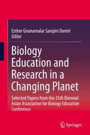Biology Education and Research in a Changing Planet - Selected Papers from the 25th Biennial Asian Association for Biology Education Conference ebook by Esther Gnanamalar Sarojini Daniel