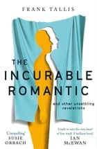 The Incurable Romantic - and Other Unsettling Revelations ebook by Frank Tallis