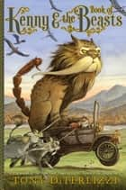 Kenny & the Book of Beasts ebook by Tony DiTerlizzi, Tony DiTerlizzi