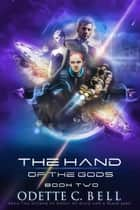 The Hand of the Gods Book Two - The Hand of the Gods, #2 ebook by Odette C. Bell