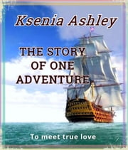 The story of one adventure ebook by Ksenia Ashley