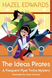 The Ideas Pirates - A Frequent Flyer Twins Mystery ebook by Hazel Edwards,Jane Connory