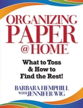 Organizing Paper @ Home: What to Toss and How to Find the Rest! ebook by Barbara Hemphill