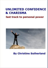 Unlimited Confidence and Charisma: Fast Track to Personal Power ebook by Christine Sutherland
