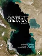 The Routledge Atlas of Central Eurasian Affairs ebook by Stanley D. Brunn, Stanley W. Toops, Richard Gilbreath