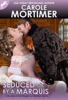 Seduced by a Marquis (Regency Unlaced 8) ebook door Carole Mortimer