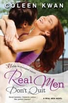 Real Men Don't Quit - A Real Men Novel ebook by Coleen Kwan