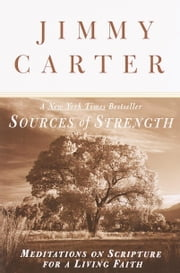 Sources of Strength - Meditations on Scripture for a Living Faith ebook by Jimmy Carter