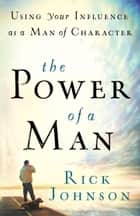 Power of a Man, The ebook by Rick Johnson