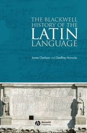 The Blackwell History of the Latin Language ebook by James Clackson,Geoffrey Horrocks
