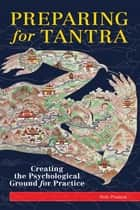 Preparing for Tantra - Creating the Psychological Ground for Practice ebook by Rob Preece