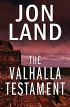 The Valhalla Testament ebook by Jon Land