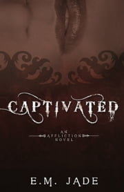 Captivated (Vampire Affliction Novel 1 - Sample) - Paranormal Urban Fantasy and Young Adult Paranormal Romance ebook by E. M. Jade