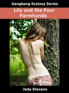 Lily and the Four Farmhands (Gangbang) ebook by Jody Stevens
