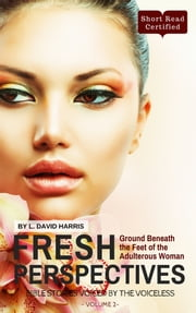 Fresh Perspectives: Bible Stories Voiced by the Voiceless: Ground Beneath the Feet of the Adulterous Woman (Endless Book Series 2) ebook by L. David Harris