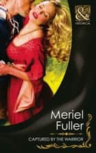 Captured by the Warrior (Mills & Boon Historical) eBook by Meriel Fuller
