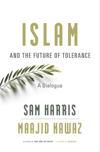 Islam and the Future of Tolerance - A Dialogue ebook by Sam Harris