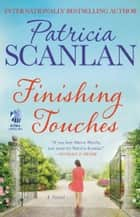 Finishing Touches - A Novel ebook by Patricia Scanlan