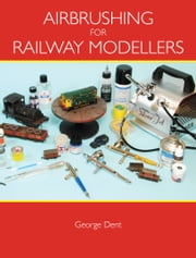 Airbrushing for Railway Modellers ebook by George Dent