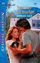 Down from the Mountain ebook by Barbara Gale