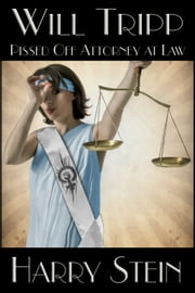Will Tripp: Pissed Off Attorney at Law ebook by Harry Stein