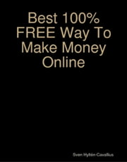 Best 100% FREE Way To Make Money Online ebook by Sven Hyltén-Cavallius