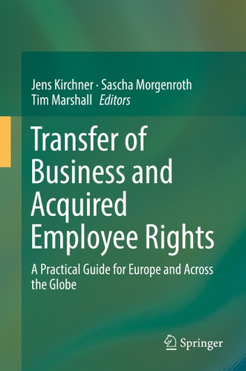 Transfer of Business and Acquired Employee Rights - A Practical Guide for Europe and Across the Globe ebook by