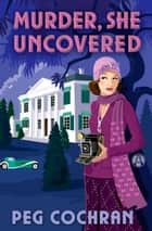 Murder, She Uncovered ebook by