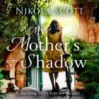 My Mother's Shadow: The gripping novel about a mother's shocking secret that changed everything audiobook by Nikola Scott