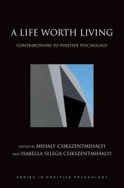 A Life Worth Living - Contributions to Positive Psychology ebook by Mihaly Csikszentmihalyi,Isabella Selega Csikszentmihalyi
