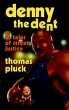Denny the Dent: 5 Tales of Street Justice ebook by Thomas Pluck
