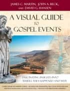 A Visual Guide to Gospel Events - Fascinating Insights into Where They Happened and Why ebook by James C. Martin, John A. Beck, David G. Hansen