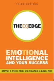 The EQ Edge - Emotional Intelligence and Your Success ebook by Steven J. Stein, Howard E. Book