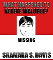 What Happened To Kerbie Walobee? ebook by Shamara S. Davis