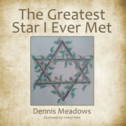 The Greatest Star I Ever Met ebook by Dennis Meadows